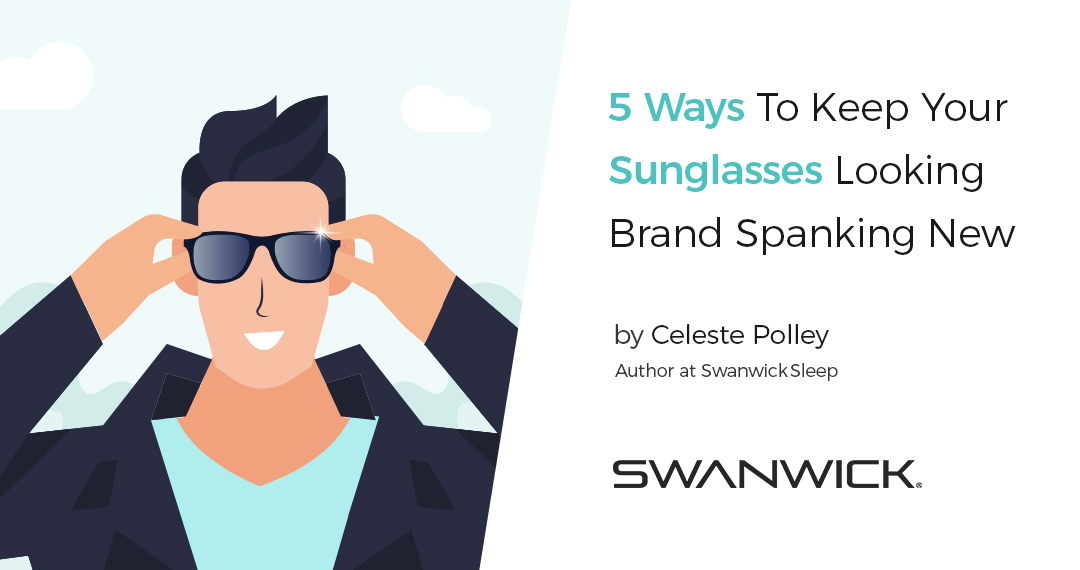 5 Ways To Keep Your Sunglasses Looking Brand Spanking New