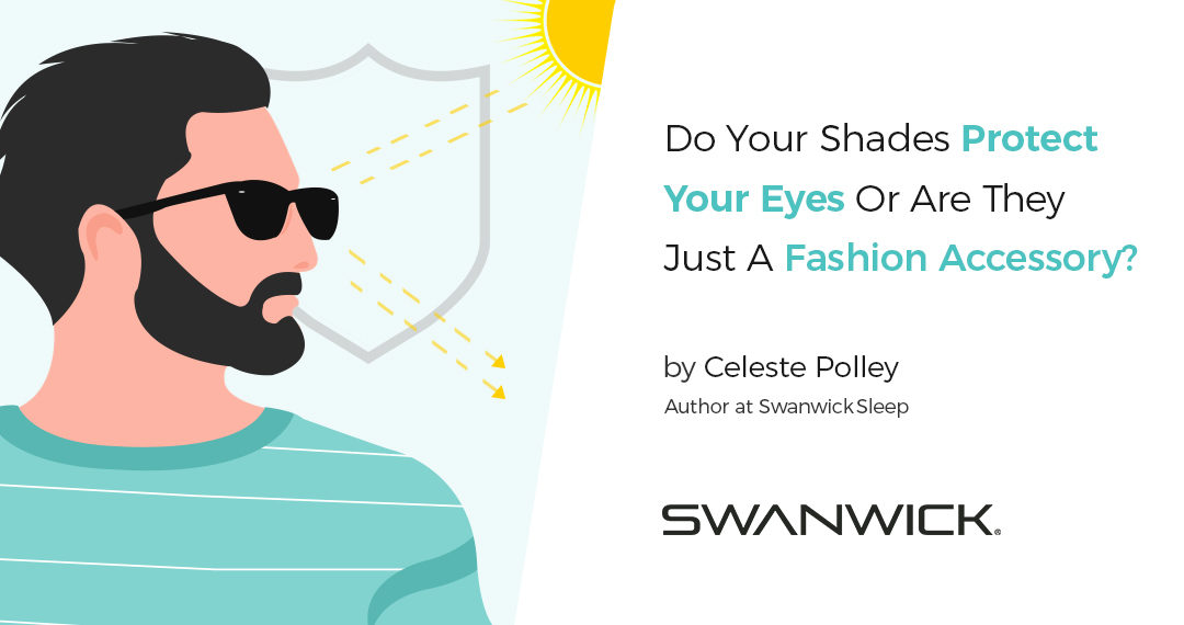 Do Your Shades Protect Your Eyes Or Are They Just A Fashion Accessory?