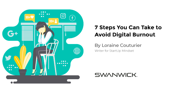 7 Steps You Can Take to Avoid Digital Burnout