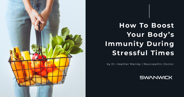 How To Boost Your Body's Immunity During Stressful Times