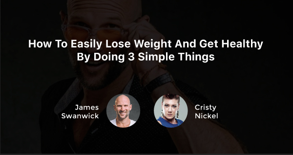 (Video) Become A Code Red Rebel And Learn How To Lose Weight Without The Fuss: James Swanwick Interviews Cristy Nickel