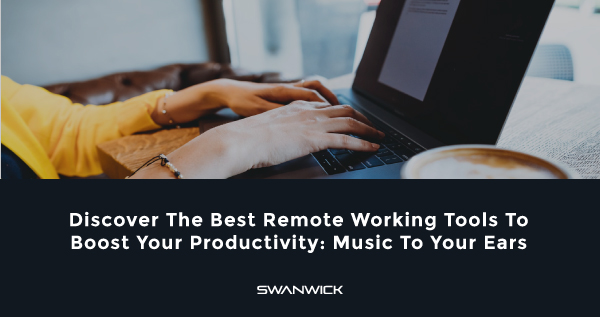 Discover The Best Remote Working Tools To Boost Your Productivity: Music To Your Ears