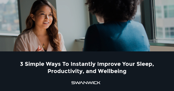 3 Simple Ways To Instantly Improve Your Sleep, Productivity, and Wellbeing