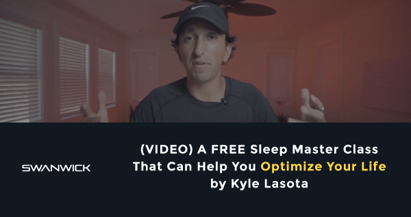 (VIDEO) A FREE Sleep Master Class That Can Help You Optimize Your Life by Kyle Lasota