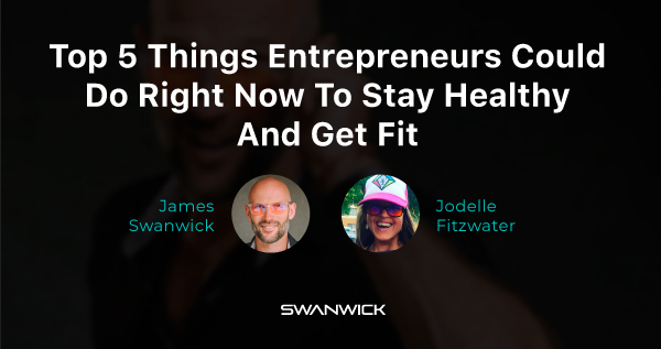 (Video) Top Wellness Tips For The Entrepreneur In You To Get Fit & Maintain A Healthy Lifestyle with Jodelle Fitzwater