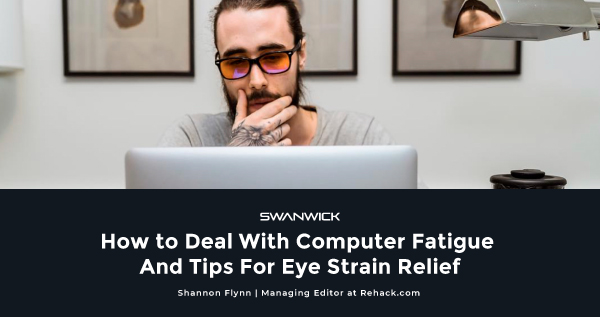 How to Deal With Computer Fatigue And Tips For Eye Strain Relief