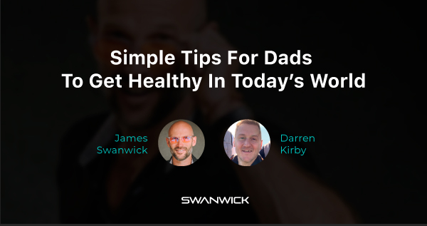 (Video) Back To The Basics: Simple Tips For Dads That Want To Live A Healthy LIfe