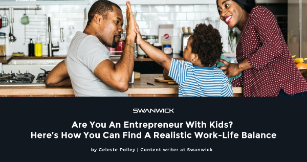 Are You An Entrepreneur With Kids? Here's How You Can Find A Realistic Work-Life Balance