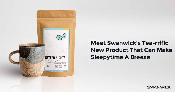 Meet Swanwick's Tea-rrific New Product That Can Make Sleepytime A Breeze